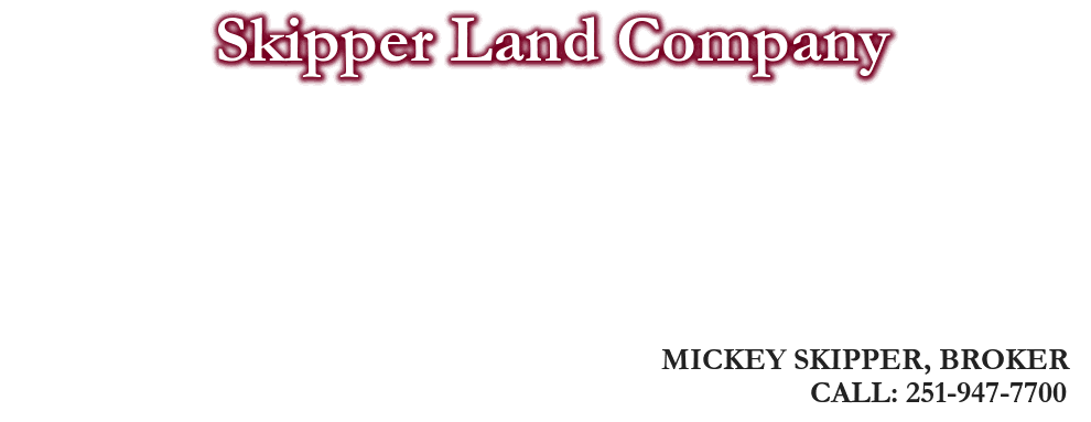 Skipper Land Company, MICKEY SKIPPER, BROKER, CALL: 251-947-7700
